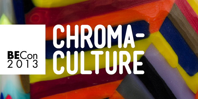 BECon 2013: Chroma-Culture