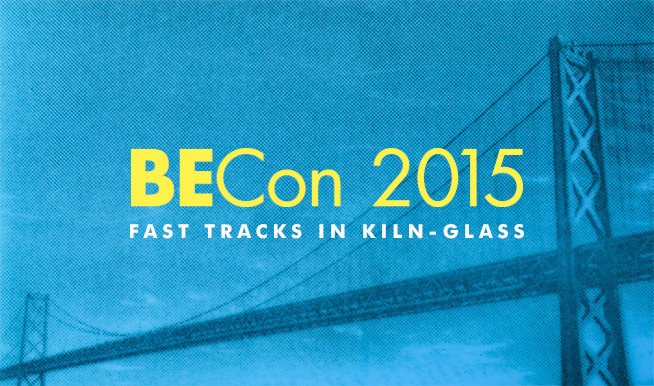 BECon 2015: Fast Tracks in Kiln-Glass - June 3, 2015 - Emeryville, California