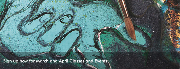 Sign up now for March and April Classes and Events.